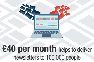 £40 per month helps to deliver newsletters to 100,000 people